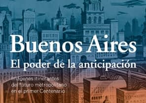 """Buenos Aires: The Power of Anticipation"" selected by the VIII Ibero-American Biennial of Architecture & Urbanism"
