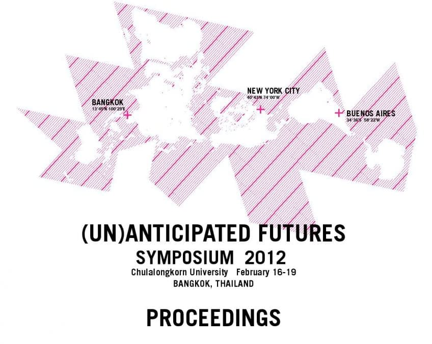 (Un) Anticipated Futures, Symposium Proceedings, Chulalongkorn University, Bangkok, Thailand, February 2012