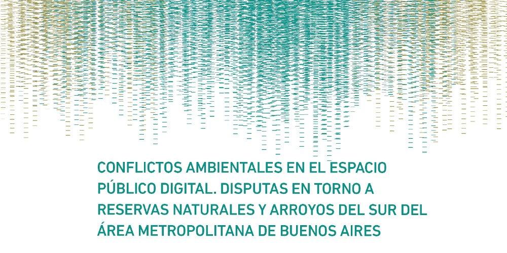 Conflictos ambientales en el espacio público digital. Disputas en torno a reservas naturales y arroyos del sur del Área Metropolitana de Buenos Aires